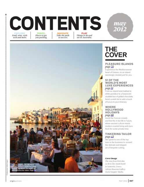 The magazine of Virgin airlines, Virgin Australia Voyer features Mykonos and the cyclades (page 7 and 72-73). <br><br>  With picture-perfect towns and breathtaking ocean vistas, the Greek islands are the epitome of luxury European travel. And with 6000 of them dotting the Mediterranean, there is one for everyone. <br><br>  More on <a href=http://voyeur.realviewtechnologies.com/ target=_blank>Virgin Australia Voyer</a>
